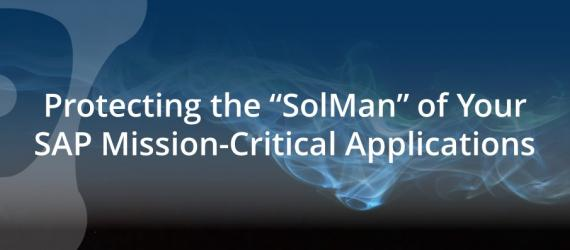 "Protecting the ""SolMan"" of Your SAP Mission-Critical Applications"